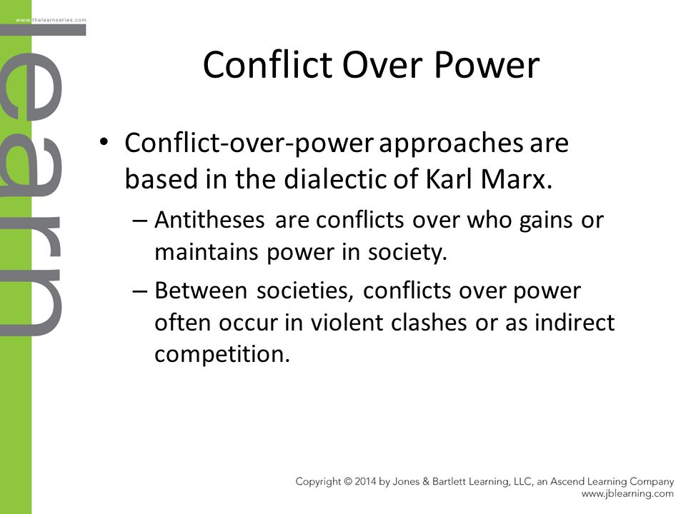 Conflict Over Power Conflict-over-power approaches are based in the dialectic of Karl Marx.