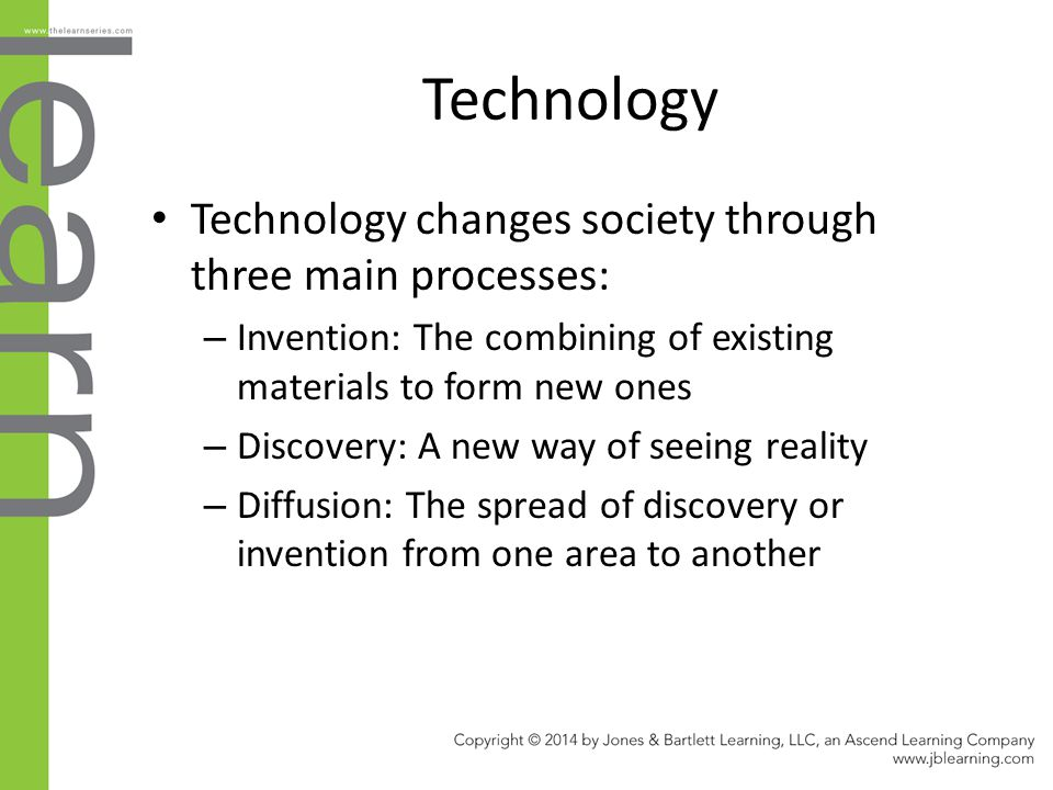 Technology Technology changes society through three main processes: