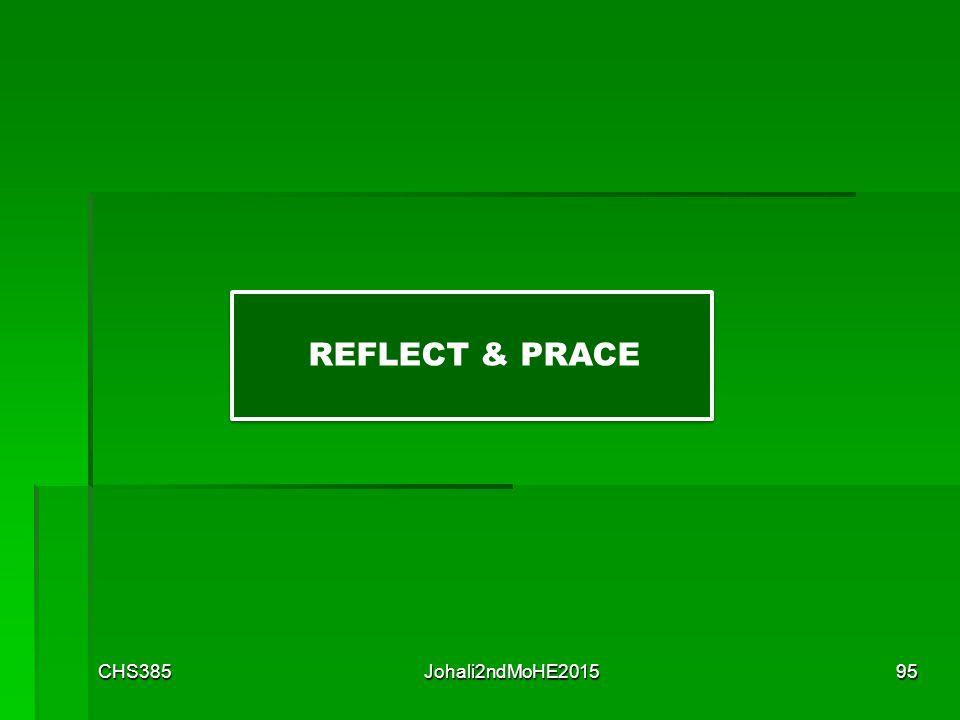 REFLECT & PRACE REFLECT & PRACTICE CHS385 Johali2ndMoHE2015