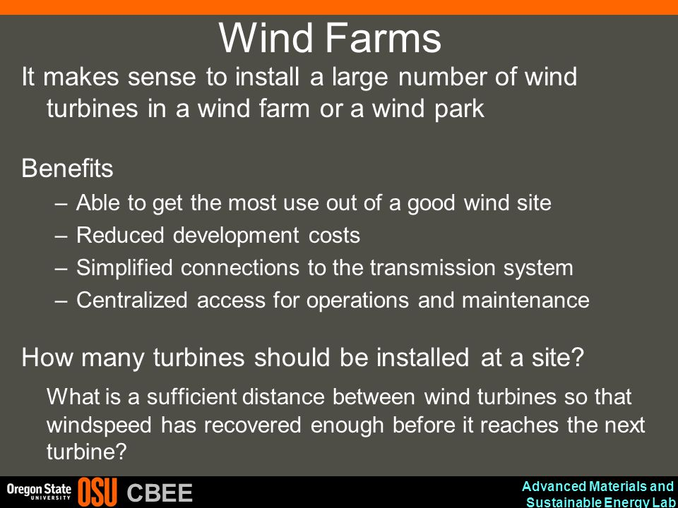Wind Farms It makes sense to install a large number of wind turbines in a wind farm or a wind park.