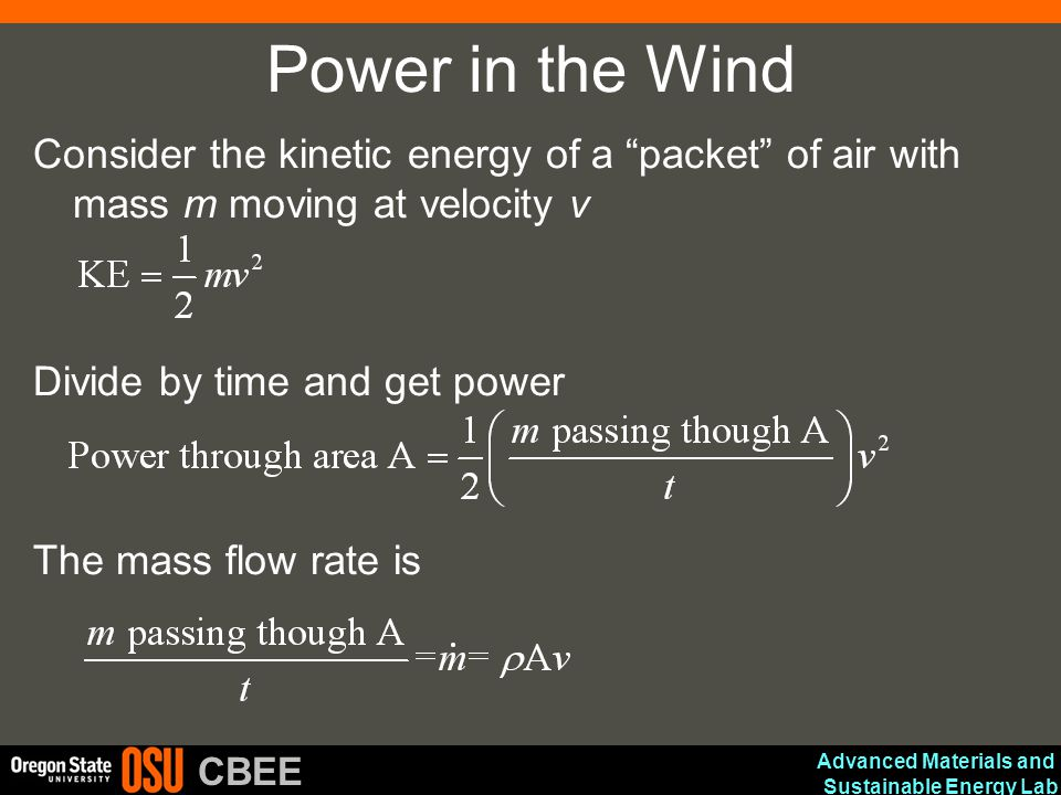 Power in the Wind Consider the kinetic energy of a packet of air with mass m moving at velocity v.