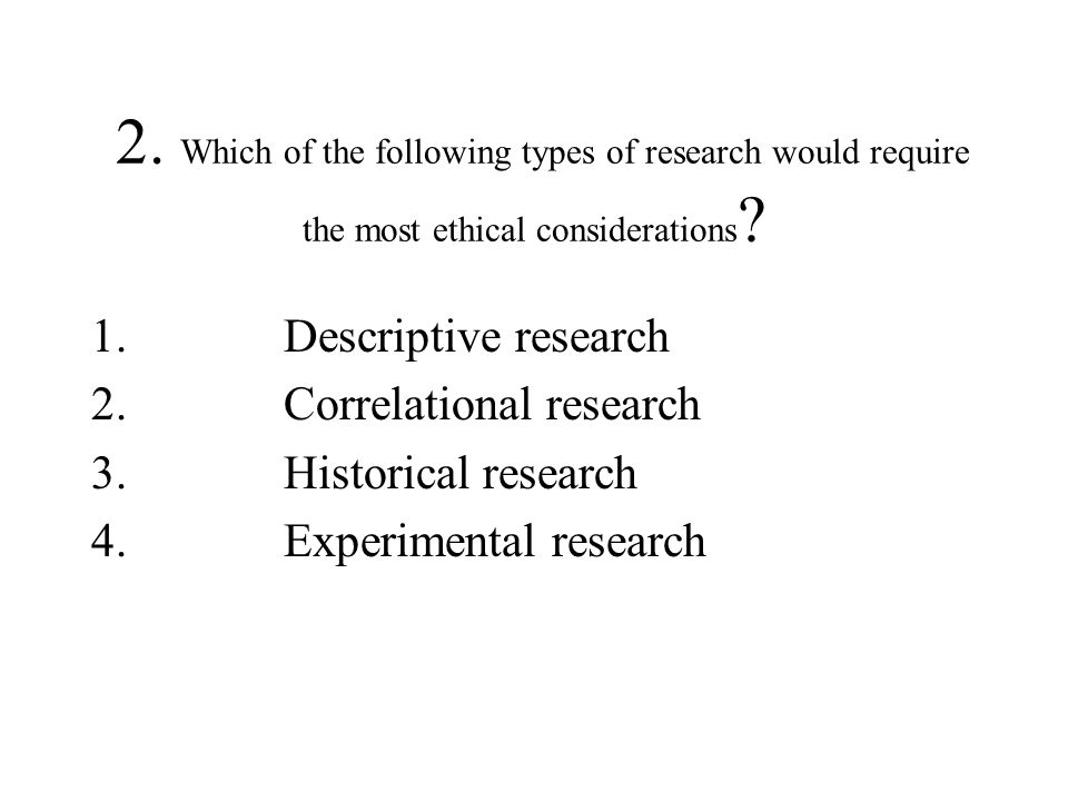2. Which of the following types of research would require the most ethical considerations