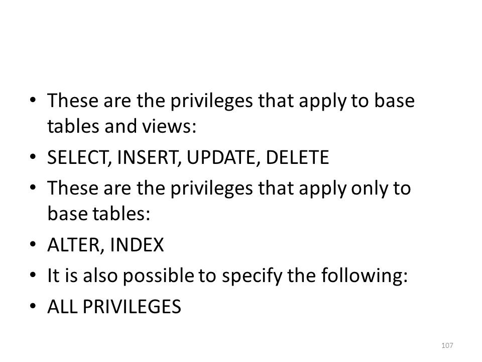 These are the privileges that apply to base tables and views: