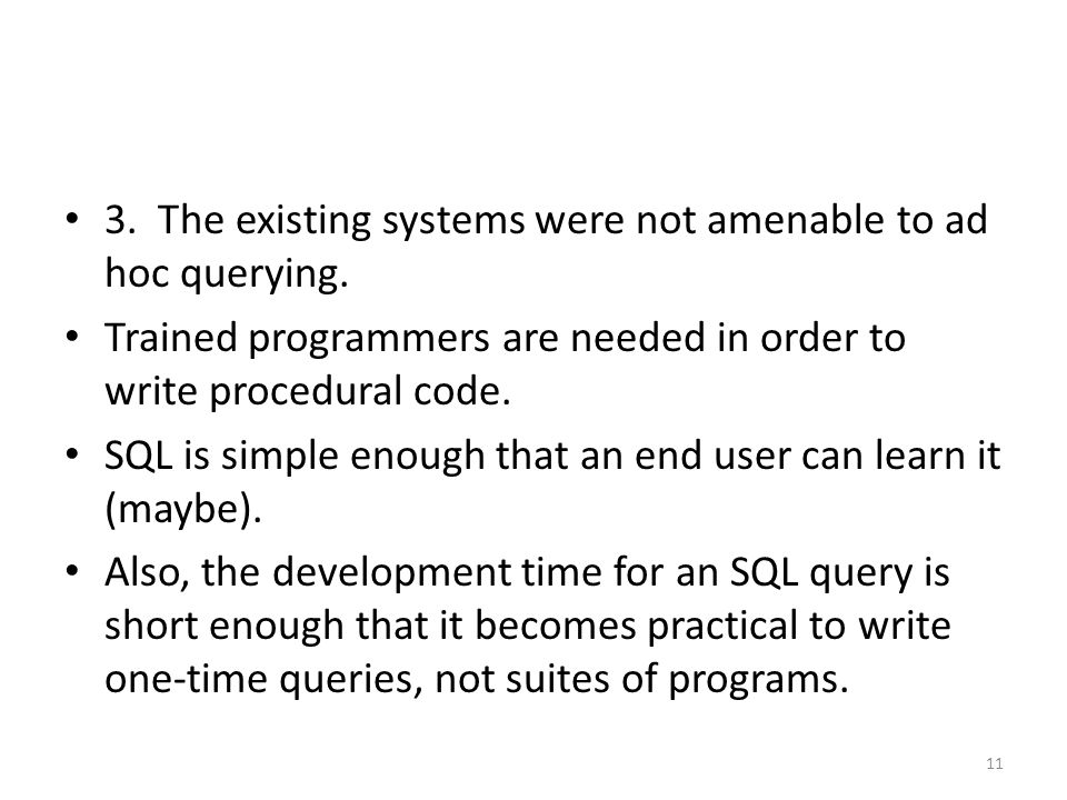 3. The existing systems were not amenable to ad hoc querying.