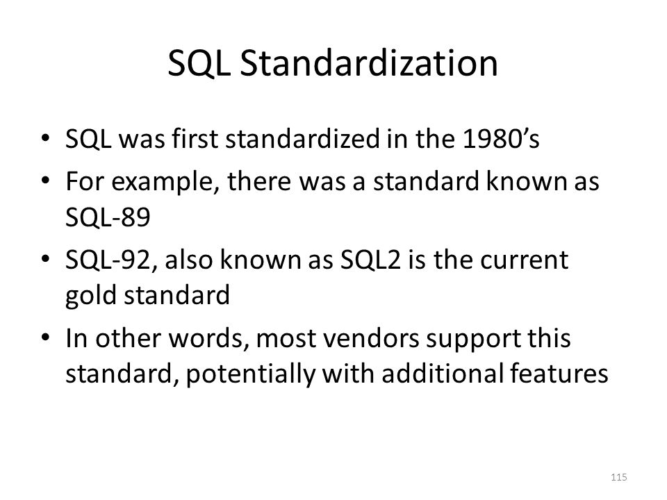 SQL Standardization SQL was first standardized in the 1980's