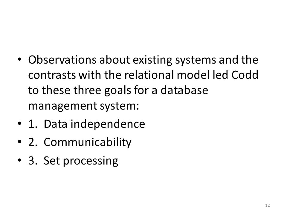 Observations about existing systems and the contrasts with the relational model led Codd to these three goals for a database management system: