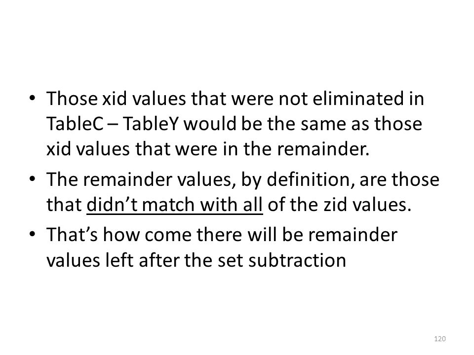 Those xid values that were not eliminated in TableC – TableY would be the same as those xid values that were in the remainder.