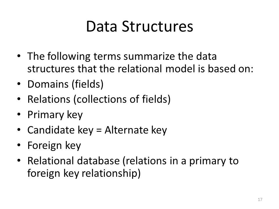 Data Structures The following terms summarize the data structures that the relational model is based on: