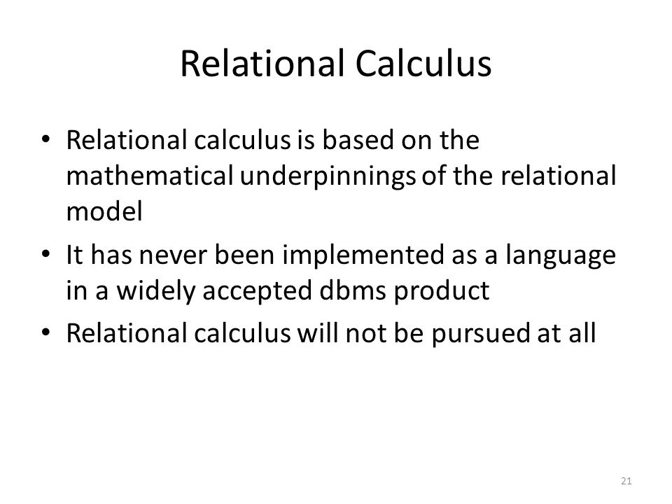 Relational Calculus Relational calculus is based on the mathematical underpinnings of the relational model.