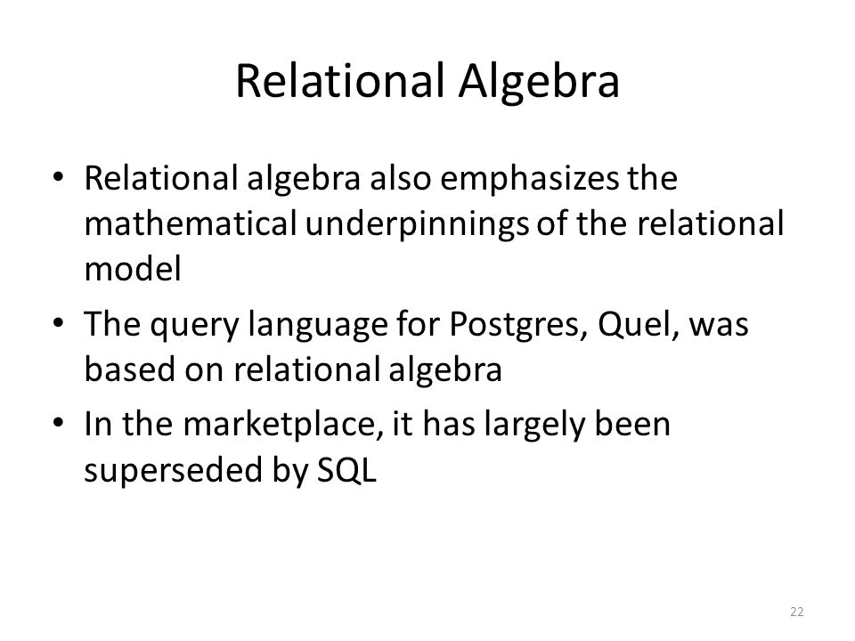 Relational Algebra Relational algebra also emphasizes the mathematical underpinnings of the relational model.