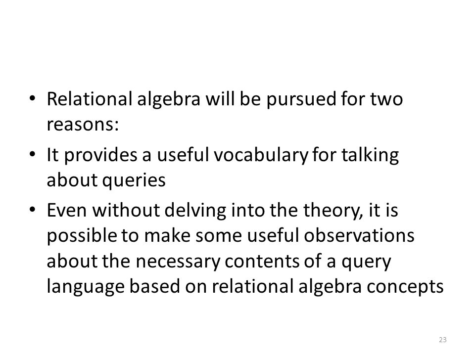 Relational algebra will be pursued for two reasons: