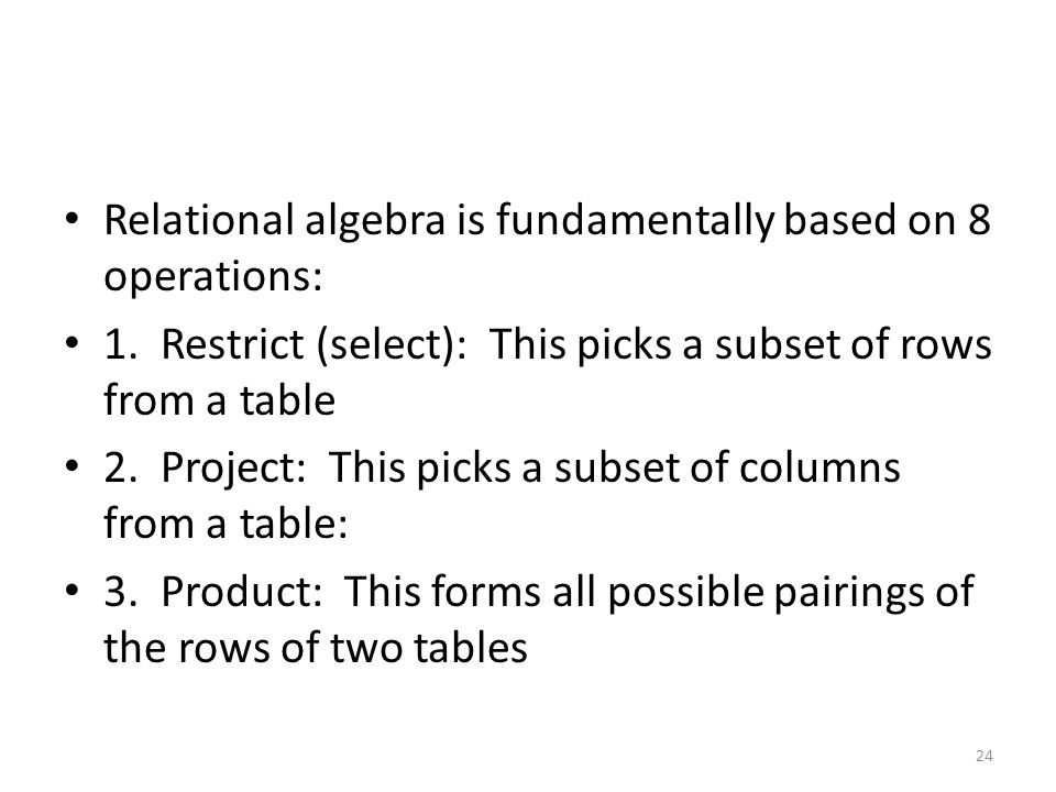 Relational algebra is fundamentally based on 8 operations: