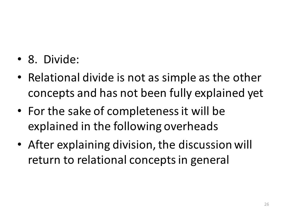 8. Divide: Relational divide is not as simple as the other concepts and has not been fully explained yet.