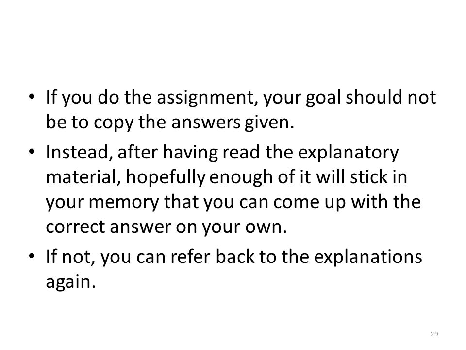 If you do the assignment, your goal should not be to copy the answers given.