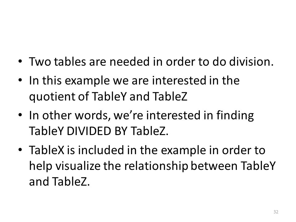 Two tables are needed in order to do division.