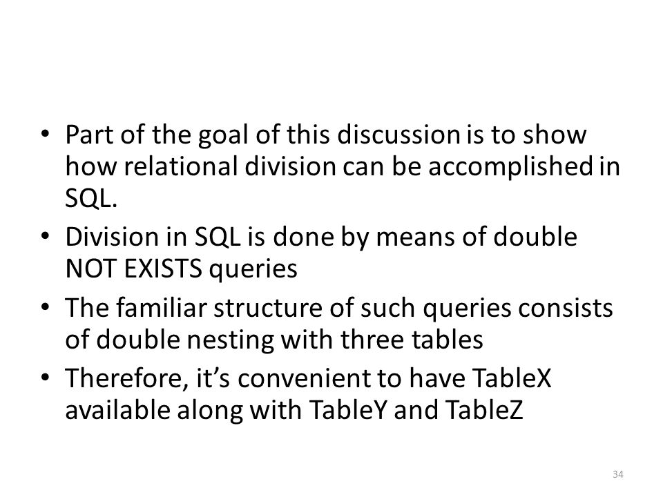 Part of the goal of this discussion is to show how relational division can be accomplished in SQL.