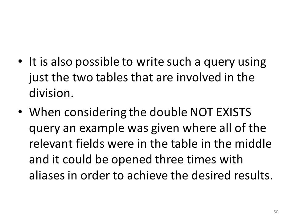 It is also possible to write such a query using just the two tables that are involved in the division.