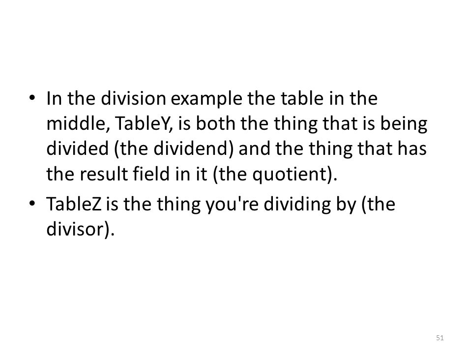 In the division example the table in the middle, TableY, is both the thing that is being divided (the dividend) and the thing that has the result field in it (the quotient).