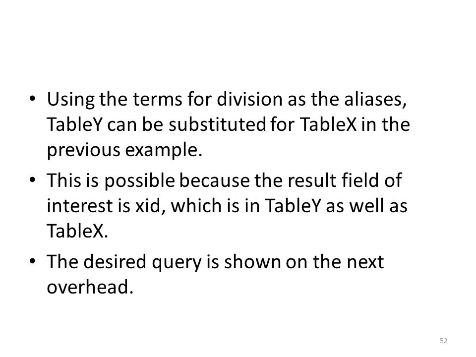 Using the terms for division as the aliases, TableY can be substituted for TableX in the previous example.