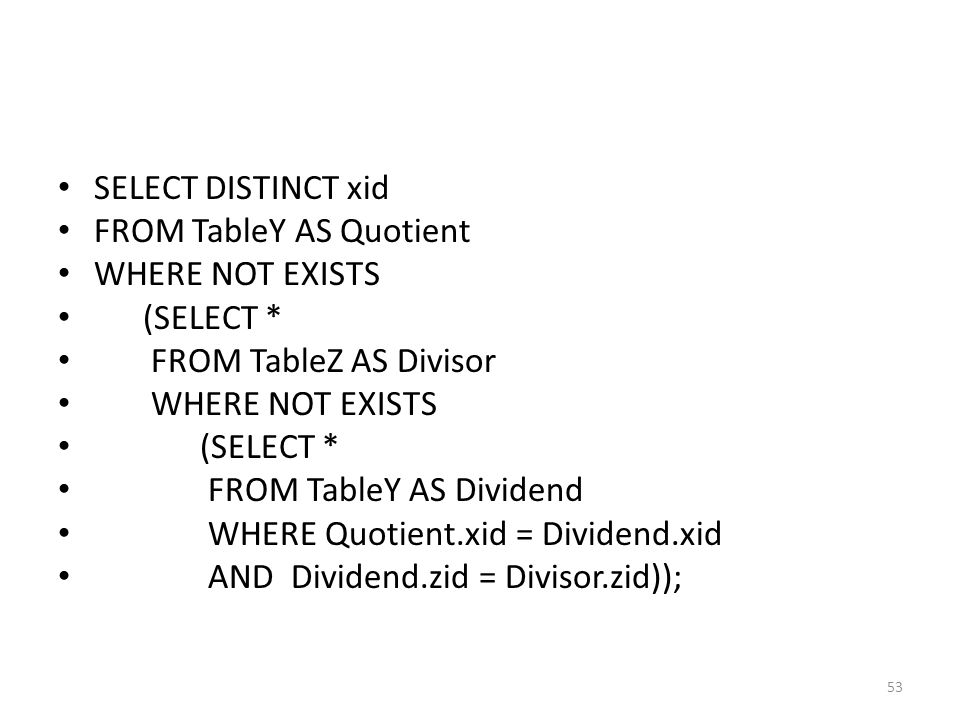 SELECT DISTINCT xid FROM TableY AS Quotient. WHERE NOT EXISTS. (SELECT * FROM TableZ AS Divisor.