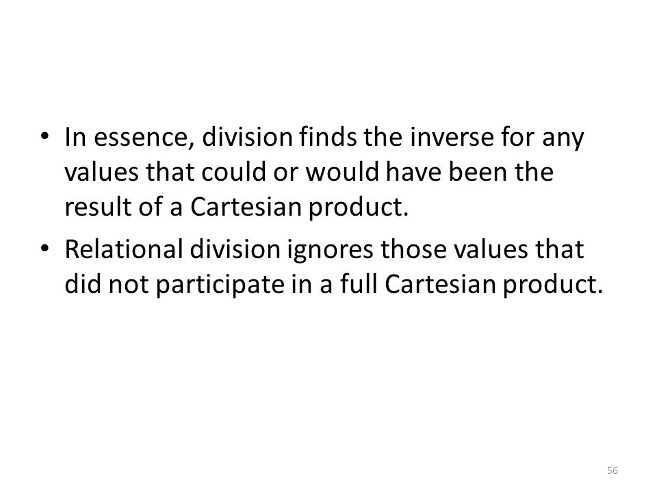 In essence, division finds the inverse for any values that could or would have been the result of a Cartesian product.