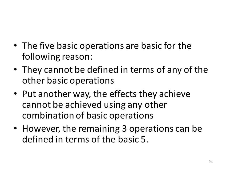 The five basic operations are basic for the following reason: