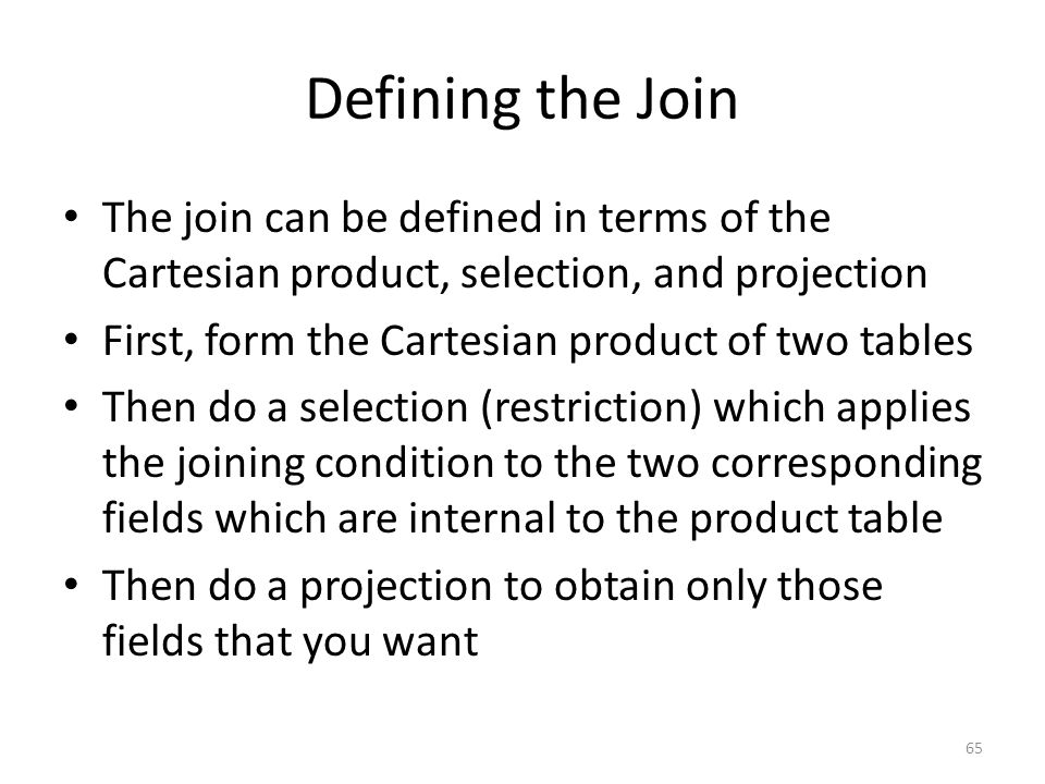 Defining the Join The join can be defined in terms of the Cartesian product, selection, and projection.