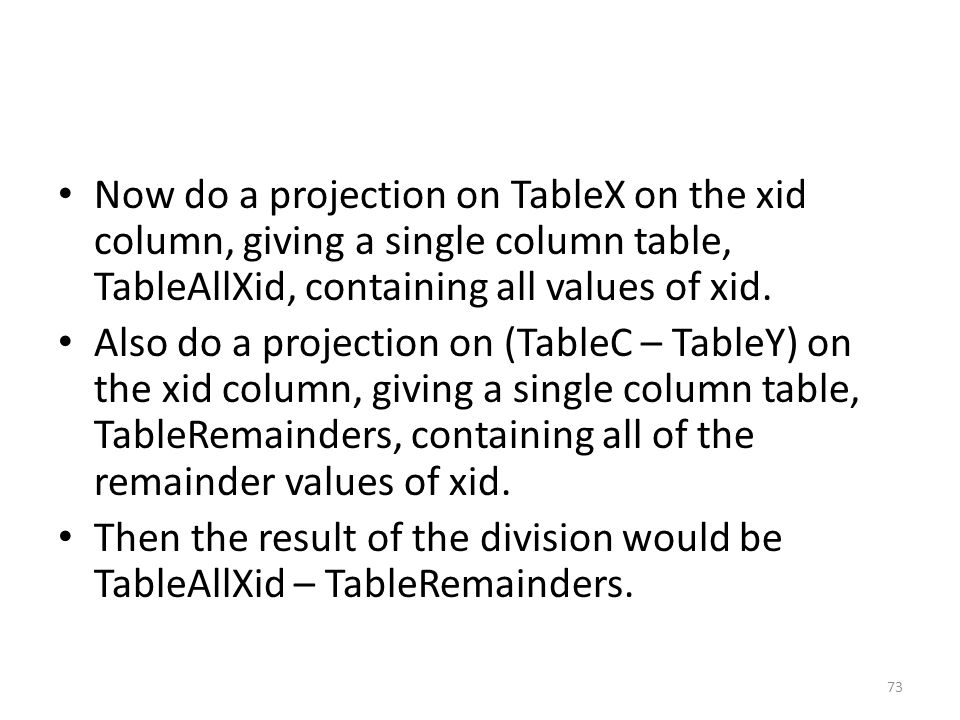 Now do a projection on TableX on the xid column, giving a single column table, TableAllXid, containing all values of xid.