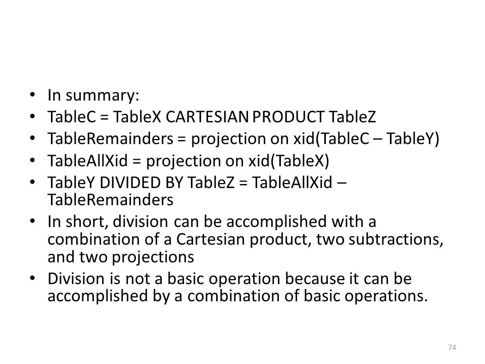 In summary: TableC = TableX CARTESIAN PRODUCT TableZ. TableRemainders = projection on xid(TableC – TableY)