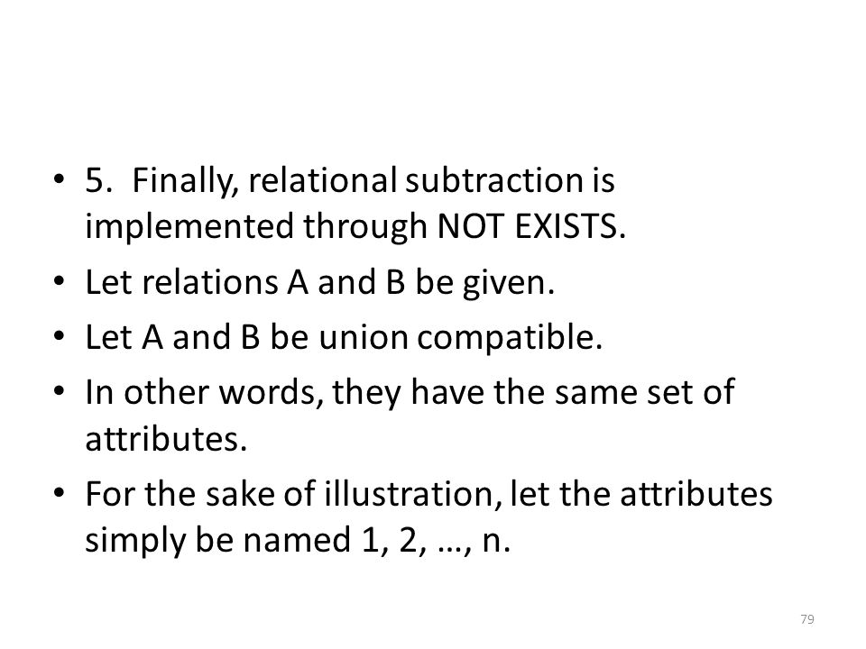 5. Finally, relational subtraction is implemented through NOT EXISTS.