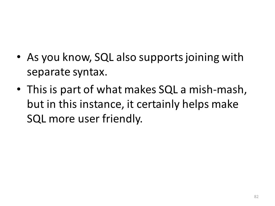 As you know, SQL also supports joining with separate syntax.