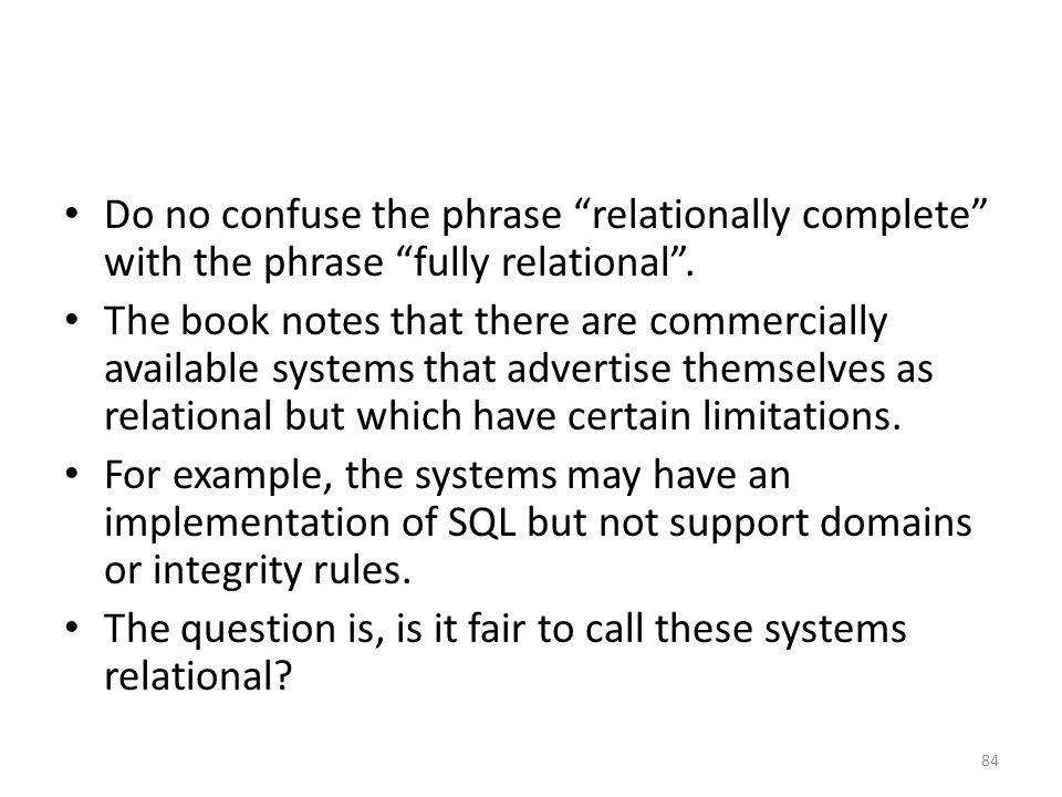 Do no confuse the phrase relationally complete with the phrase fully relational .