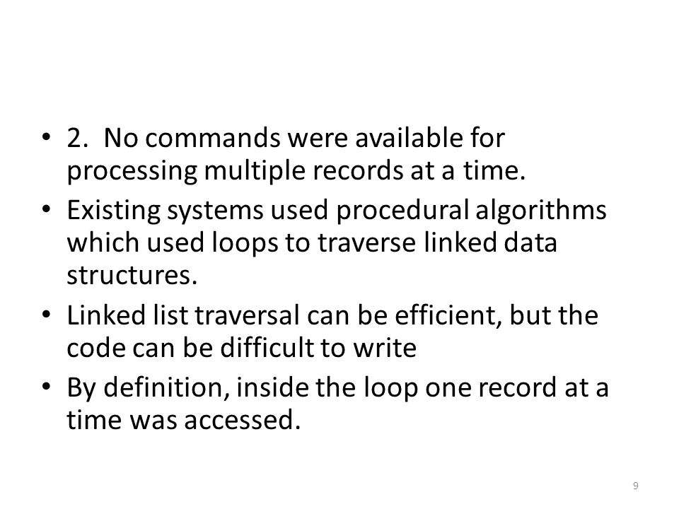 2. No commands were available for processing multiple records at a time.