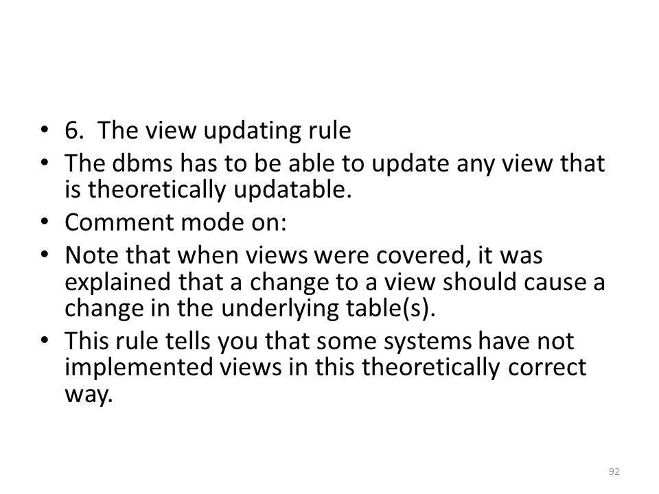 6. The view updating rule The dbms has to be able to update any view that is theoretically updatable.
