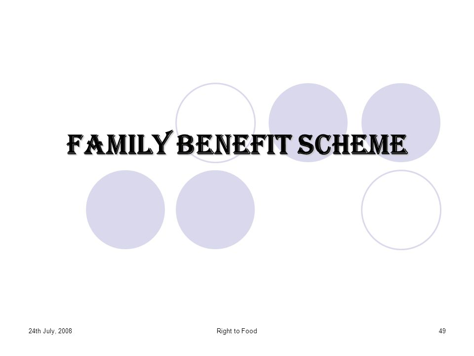 Family Benefit Scheme 24th July, 2008 Right to Food
