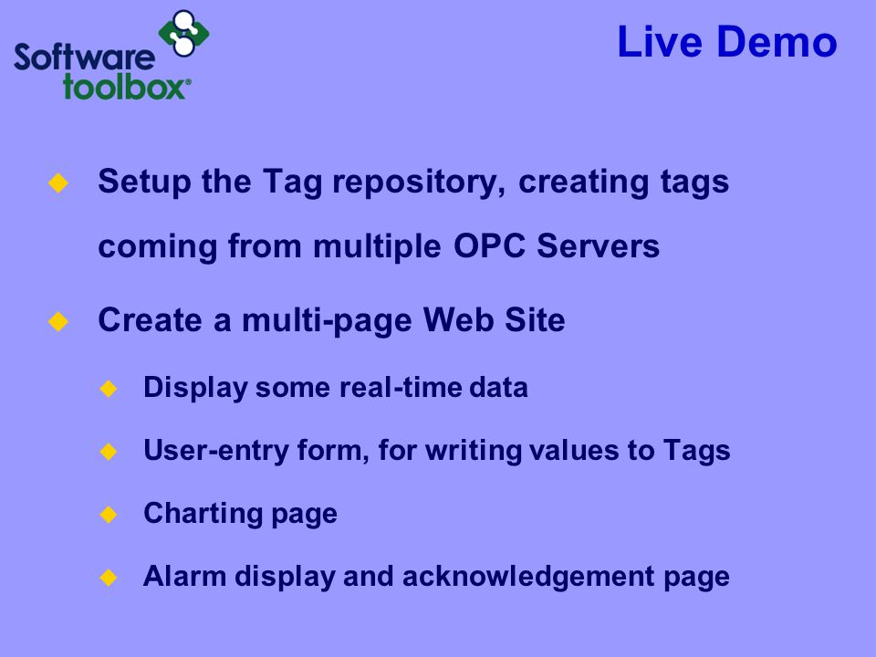 Live Demo Setup the Tag repository, creating tags coming from multiple OPC Servers. Create a multi-page Web Site.