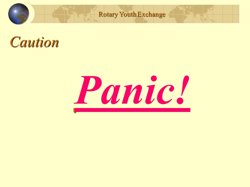 Rotary Youth Exchange Caution Panic!