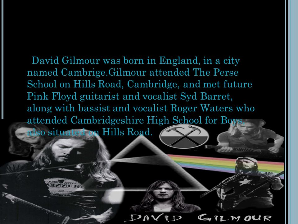 David Gilmour was born in England, in a city named Cambrige