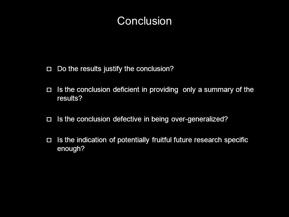 Conclusion Do the results justify the conclusion