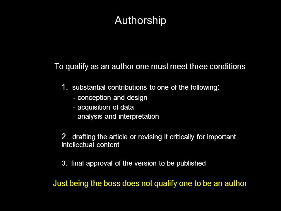 Authorship To qualify as an author one must meet three conditions