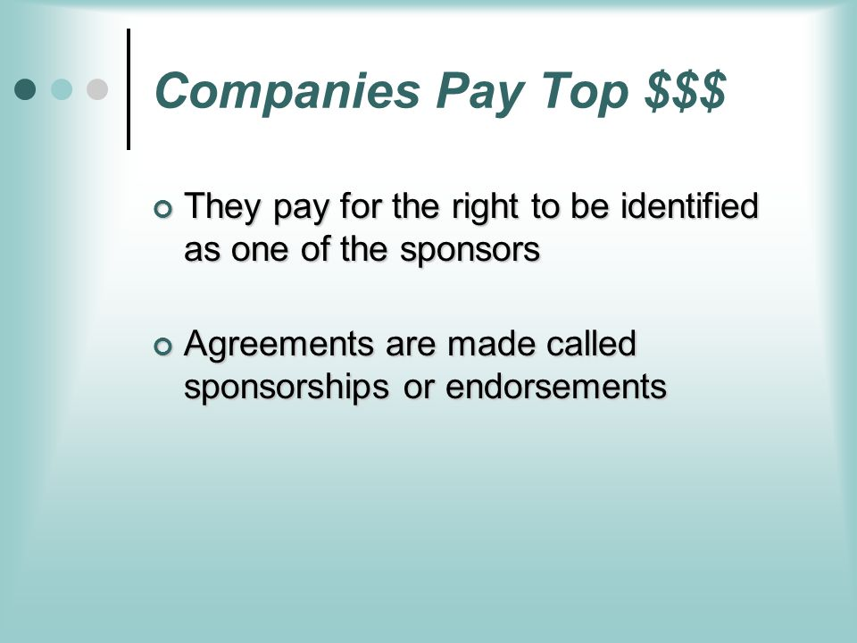 Companies Pay Top $$$ They pay for the right to be identified as one of the sponsors.
