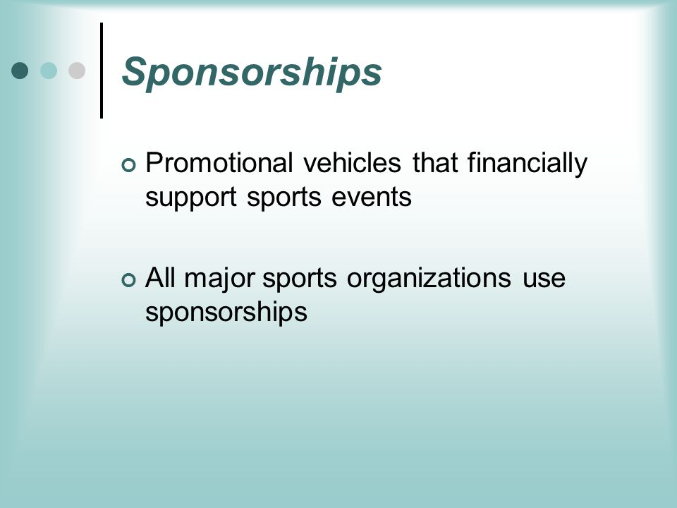 Sponsorships Promotional vehicles that financially support sports events.