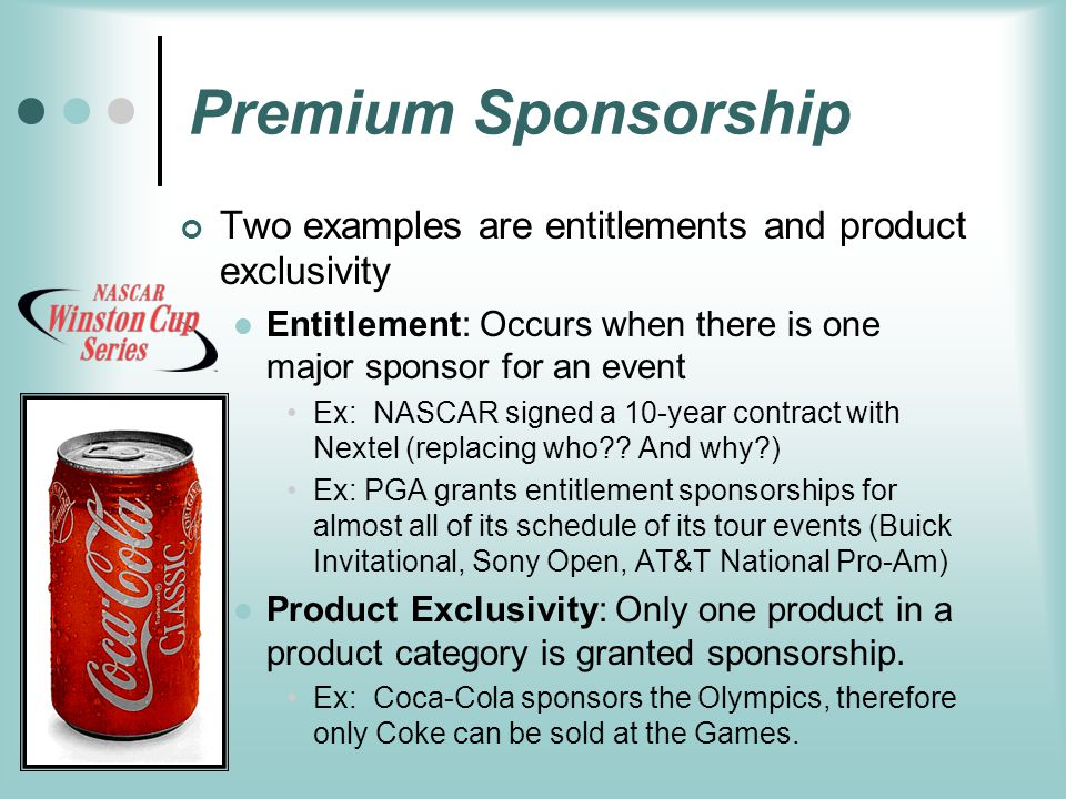 Premium Sponsorship Two examples are entitlements and product exclusivity. Entitlement: Occurs when there is one major sponsor for an event.