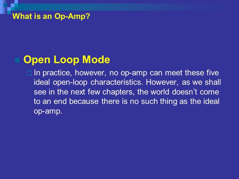 Open Loop Mode What is an Op-Amp