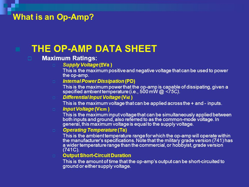 THE OP-AMP DATA SHEET What is an Op-Amp Maximum Ratings: