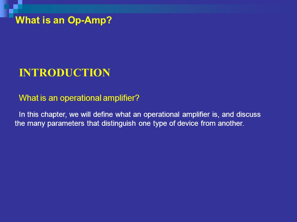 INTRODUCTION What is an Op-Amp What is an operational amplifier