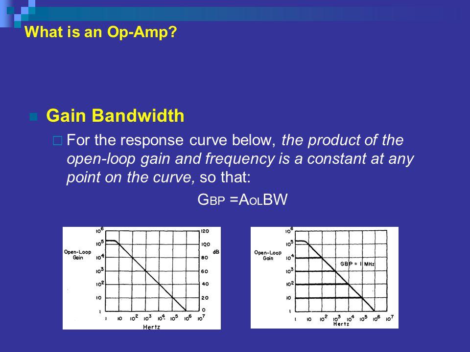 Gain Bandwidth What is an Op-Amp