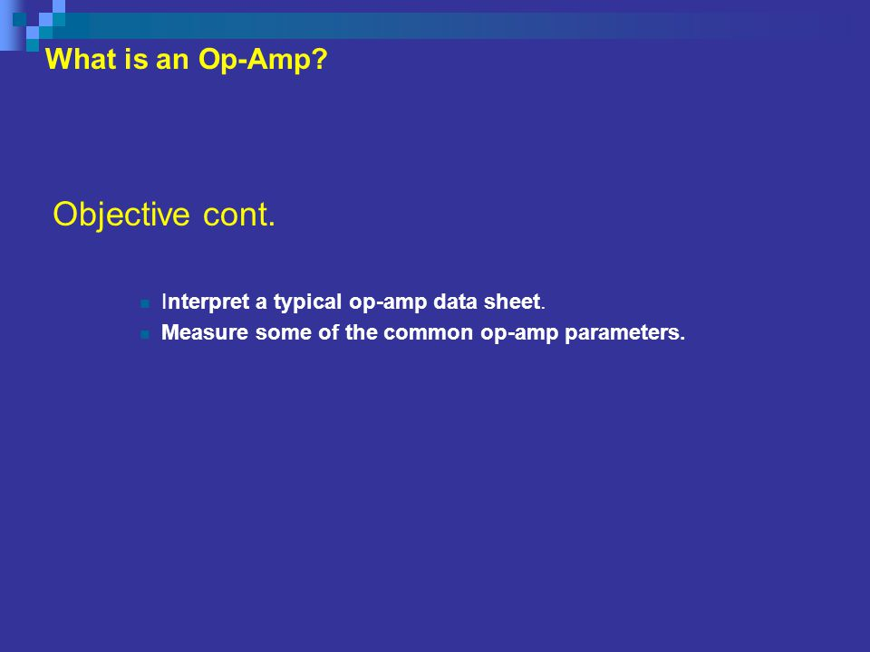 Objective cont. What is an Op-Amp