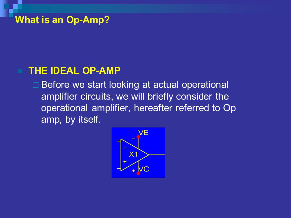 What is an Op-Amp THE IDEAL OP-AMP.