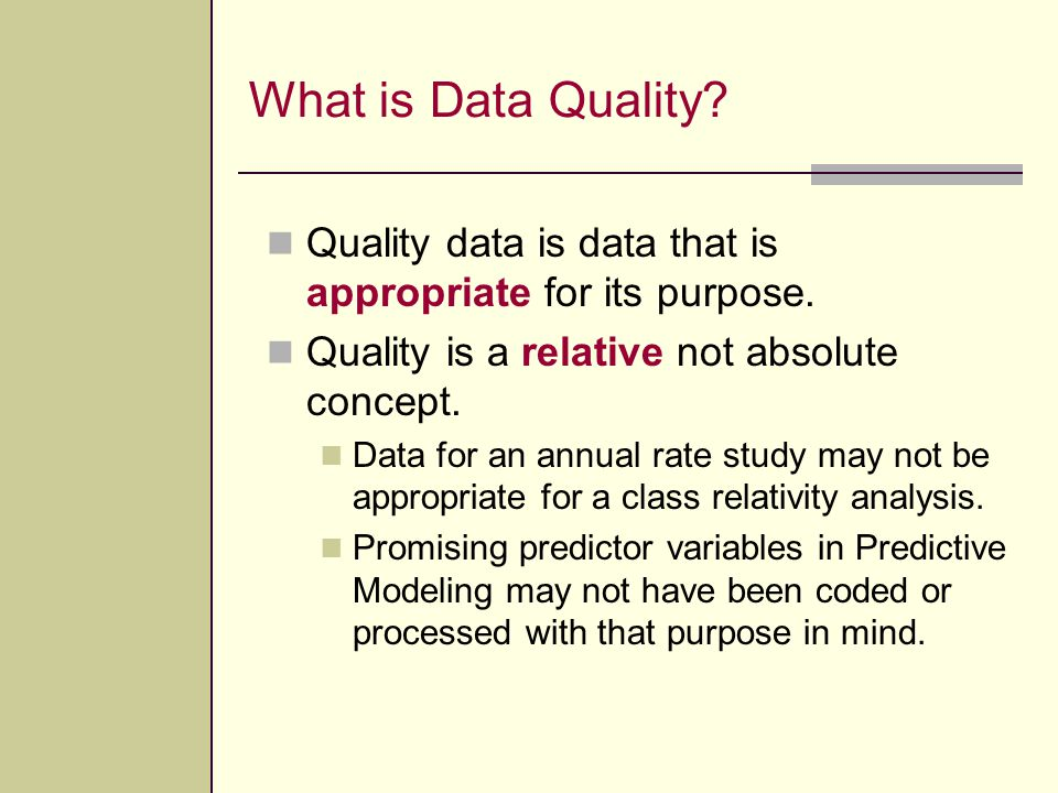 What is Data Quality Quality data is data that is appropriate for its purpose. Quality is a relative not absolute concept.